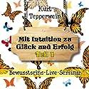 Mit Intuition zu Glück und Erfolg: Teil 1 (Bewusstseins-Live-Seminar) Hörbuch von Kurt Tepperwein Gesprochen von: Kurt Tepperwein