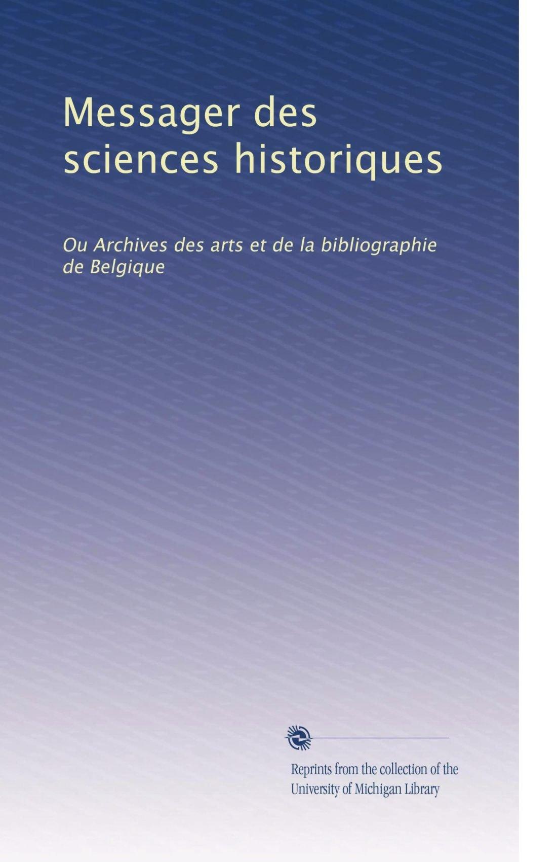 Download Messager des sciences historiques: Ou Archives des arts et de la bibliographie de Belgique (Volume 44) (French Edition) pdf