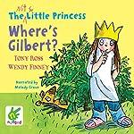 The Not So Little Princess: Where's Gilbert? | Tony Ross,Wendy Finney