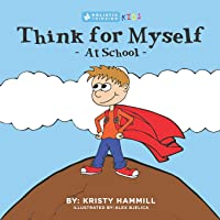 Think for Myself at School: Holistic Thinking Kids: Volume 2