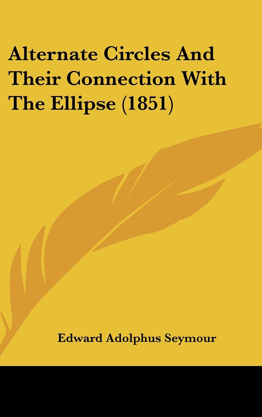 Download Alternate Circles and Their Connection with the Ellipse (1851) pdf epub