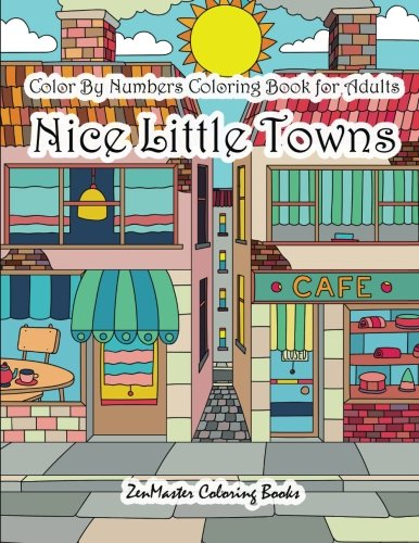 Color By Numbers Coloring Book for Adults Nice Little Town: Adult Color By Number Book of Small Town Buildings and Scenes (Adult Color By Number Coloring Books) (Volume 22)