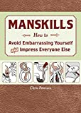Manskills: How to Avoid Embarrassing Yourself and Impress Everyone Else
