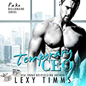 Temporary CEO: Fake Billionaire Series, Book 2 | Lexy Timms