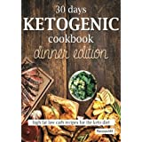 30 Days Ketogenic Cookbook: Dinner Edition: High Fat Low Carb Recipes for the Keto Diet