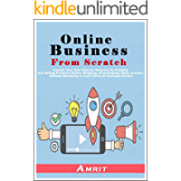 Online Business from Scratch: Launch Your Own Internet Business by Creating and Selling Products Online, Blogging…