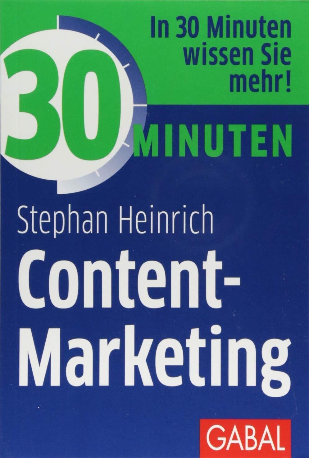30 Minuten Content-Marketing Taschenbuch – 6. September 2018 Stephan Heinrich GABAL 3869368829 Wirtschaft / Werbung