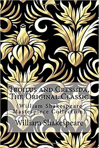 Book Troilus and Cressida, The Original Classic: (William Shakespeare Masterpiece Collection)