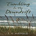 Tumbling in the Downdrift Audiobook by T. K. Hatfield Narrated by Tracy Tenney
