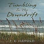 Tumbling in the Downdrift   T. K. Hatfield