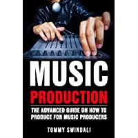 Music Production: The Advanced Guide On How to