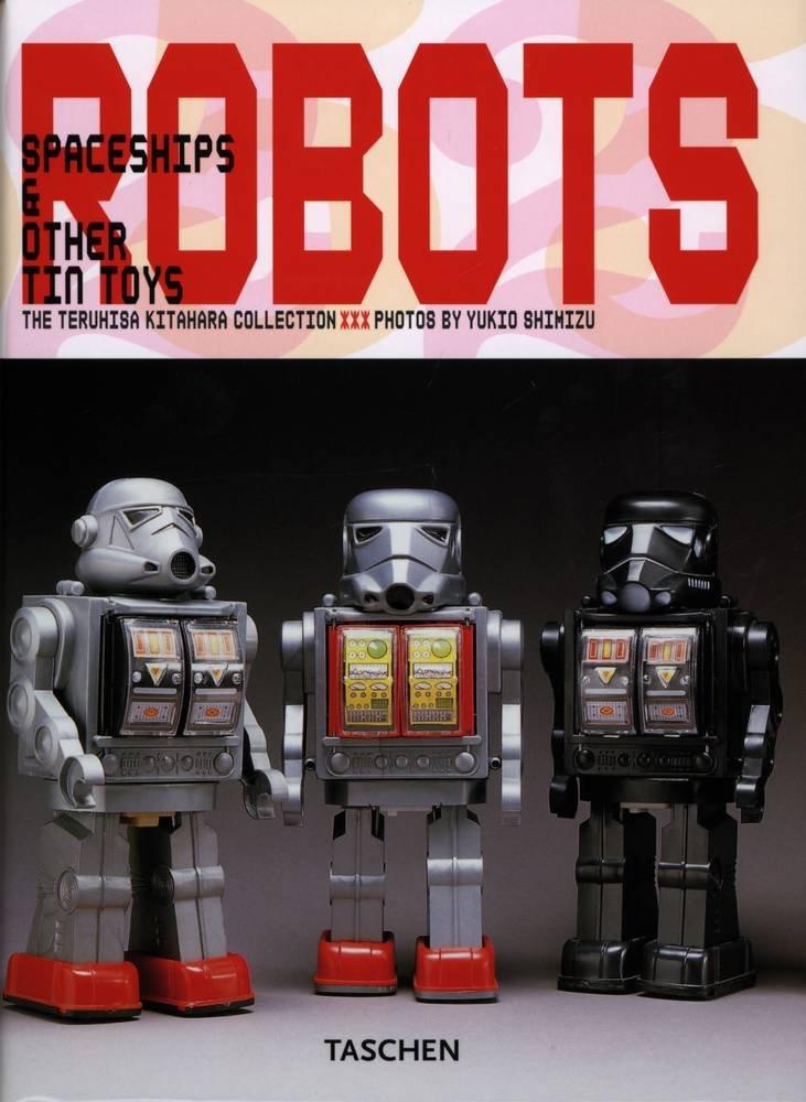 Robots - Spaceships and other Tin Toys: 25 Jahre TASCHEN
