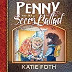 Penny and the Seer's Ballad: Begetter Tales, Book 2 | Katie Foth