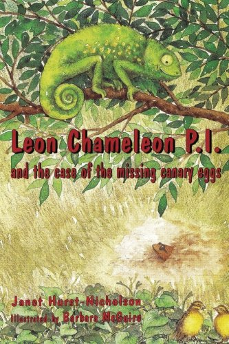 Read Online Leon Chameleon PI and the case of the missing canary eggs (Volume 1) PDF
