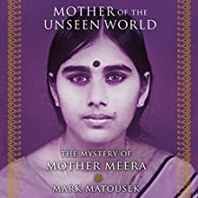 Mother of the Unseen World: The Mystery of Mother Meera Audiobook by Mark Matousek Narrated by Sean Runnette