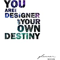 You are the designer of your own destiny: Planner 2018, Daily planner with weekly monthly calendar and at-a-glace 2018-2019 calendars,Star space ... for business,life goals,passion,and happiness