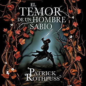 El temor de un hombre sabio: Crónica del asesino de reyes 2 [The Wise Man's Fear: The Kingkiller Chronicles 2] Audiobook