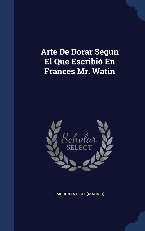 Download Arte de Dorar Segun El Que Escribio En Frances Mr. Watin pdf epub