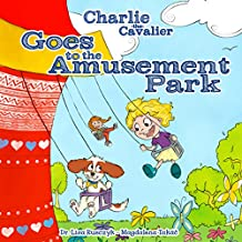 Charlie the Cavalier Goes to the Amusement Park (Charlie the Cavalier Books Book 3)