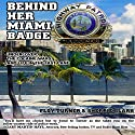 Behind Her Miami Badge: Undercover, the Cocaine Wars, and Life in the Fast Lane Audiobook by Floy Turner, Sherrie Clark Narrated by Lee Ann Howlett