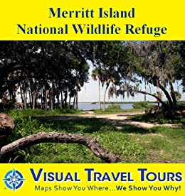 Merritt Island National Wildlife Refuge: A Self-guided Pictorial Sightseeing Tour (Tours4Mobile, Visual Travel Tours Book 240) by [Walls, Kathleen, Walls, Martin]