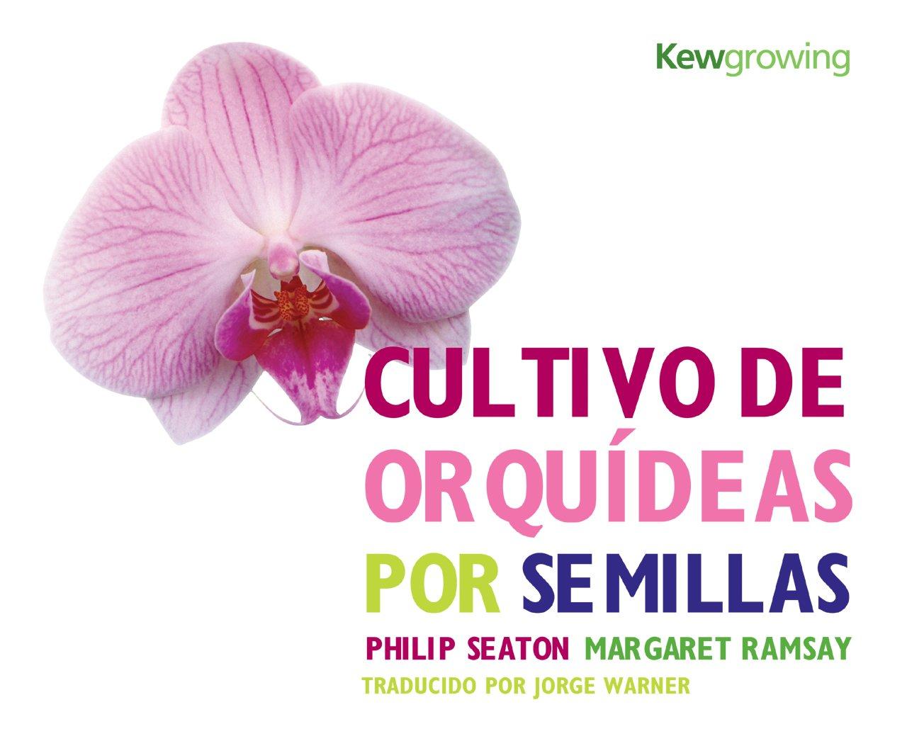 Cultivo de Orquídeas por Semillas: Growing Orchids from Seed - Spanish-language Edition (Kew Growing)