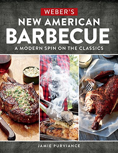 Weber's New American Barbecue™: A Modern Spin on the Classics by Jamie Purviance