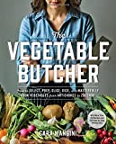Image of The Vegetable Butcher: How to Select, Prep, Slice, Dice, and Masterfully Cook Vegetables from Artichokes to Zucchini