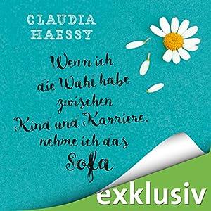 Claudia Haessy - Wenn ich die Wahl habe zwischen Kind und Karriere, nehme ich das Sofa