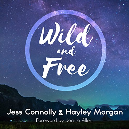 Wild and Free: A Hope-Filled Anthem for the Woman Who Feels She Is Both Too Much and Never Enough by Tantor Audio