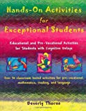 Hands-On Activities for Exceptional Students: Educational and Pre-Vocational Activities for Students with Cognitive Delays by Beverly Thorne (2001-04-02)