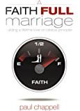 A Faith Full Marriage: Building a Lifetime Love on Biblical Principles