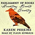 Parliament of Rooks: Haunting Brontë Country Audiobook by Karen Perkins Narrated by Fleur Edwards