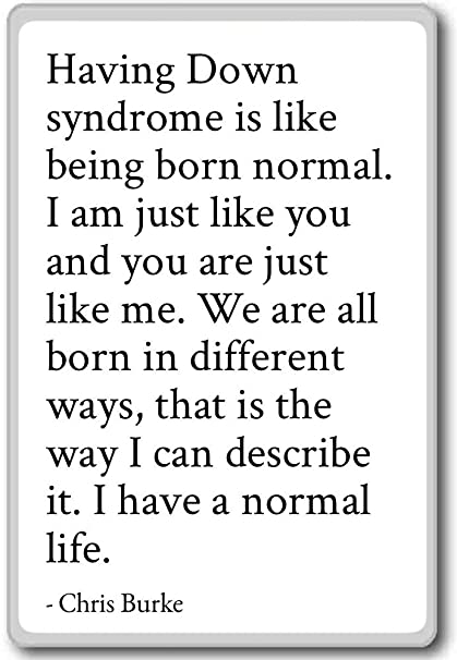 Amazon.com: Having Down syndrome is like being born normal ...