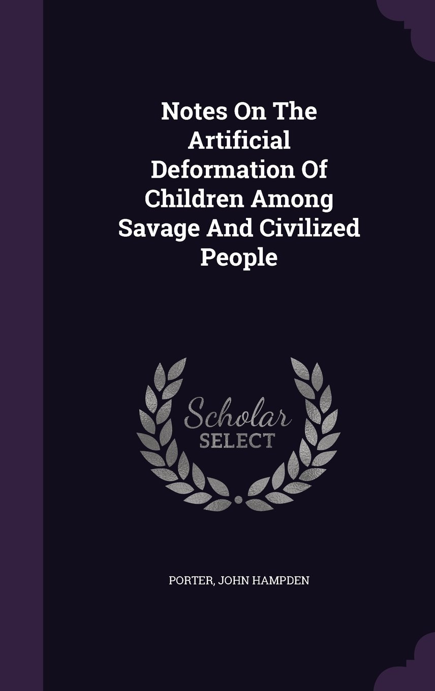 Read Online Notes On The Artificial Deformation Of Children Among Savage And Civilized People PDF