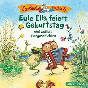 Eule Ella feiert Geburtstag und weitere Tiergeschichten (Vorlesemaus) Hörbuch