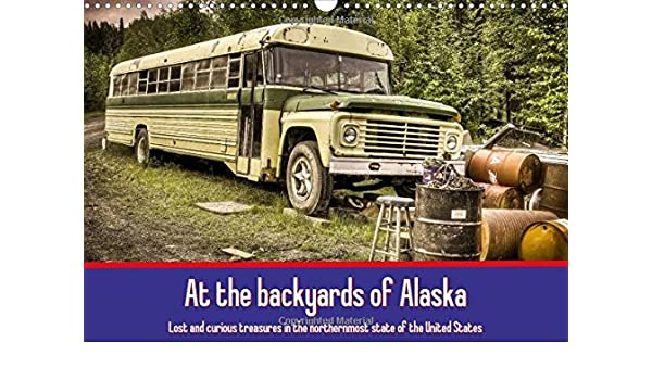 At the Backyards of Alaska / UK-Version 2018: Lost and Curious Treasures in the Northernmost State of the United States (Calvendo Mobility)
