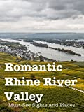 Romantic Rhine River Valley. Must-See Sights And Places