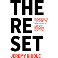 The Reset: Returning to the Heart of Worship and a Life of Undivided Devotion (English Edition)