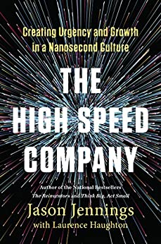 The High-Speed Company: Creating Urgency and Growth in a Nanosecond Culture by [Jennings, Jason, Haughton, Laurence]