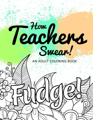 How Teachers Swear An Adult Coloring Book