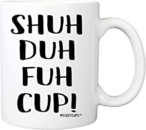 STFU Shuh Duh Fuh Cup Coffee Mug - 11oz Novelty Cup for Best Friends, Sister, Brother, Boyfriend, Girlfriend, Husband, Wife