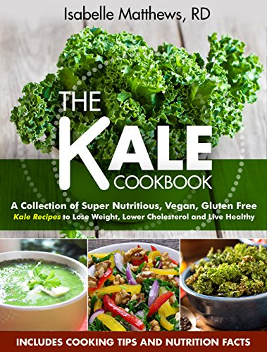 Kale Cookbook: A Collection of Super Nutritious, Vegan and Gluten Free Kale Recipes to Lose Weight, Lower Cholesterol and Live Healthy (Superfood Series Book 2) by [Matthews, Isabelle]