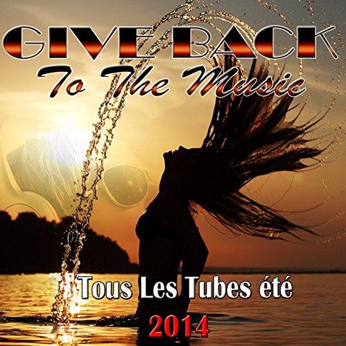 Give Life Back to the Music (Tous les tubes été 2014) [Explicit] (Give Life)