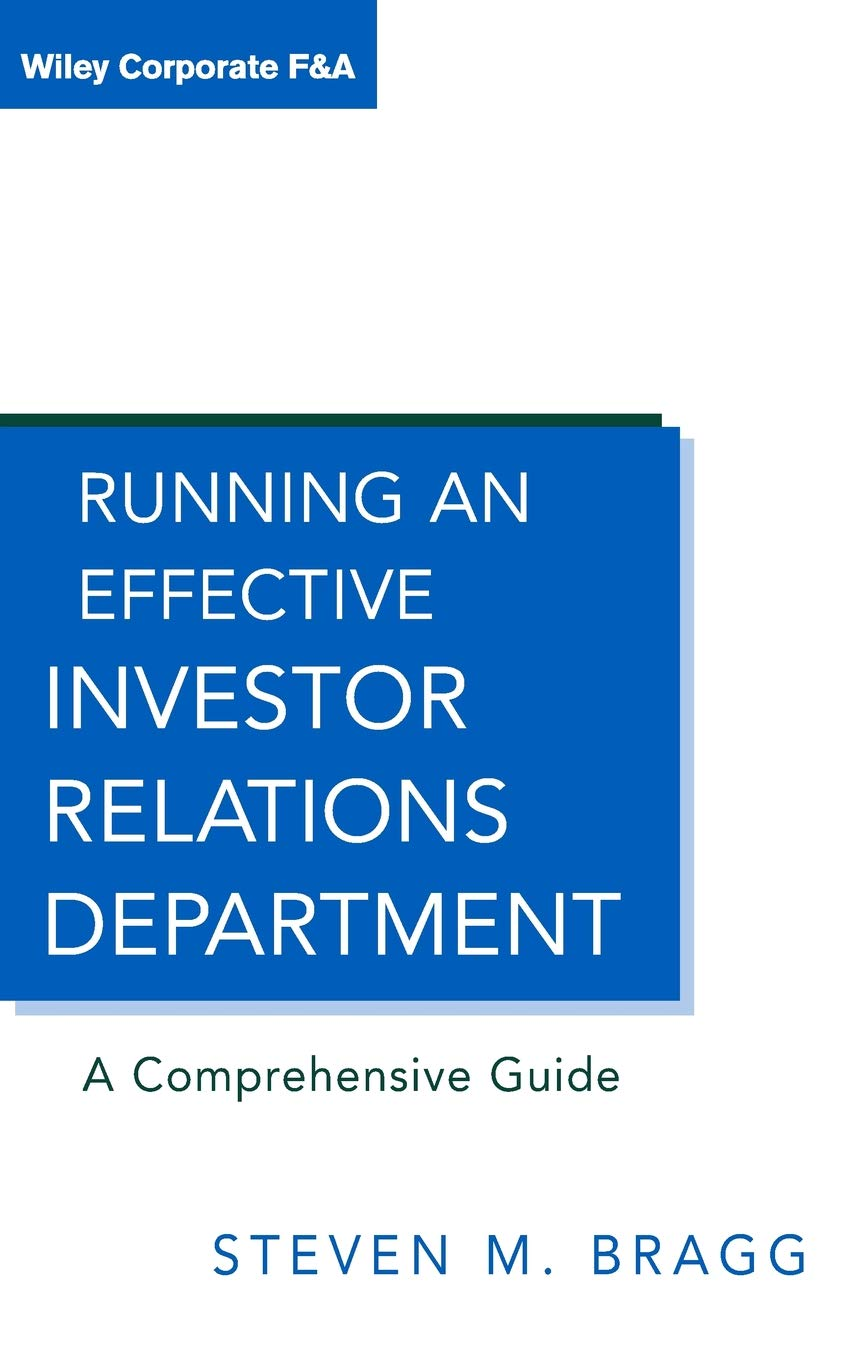 Running an Effective Investor Relations Department: A Comprehensive Guide (Wiley Corporate F&A)