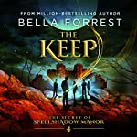 The Keep: The Secret of Spellshadow Manor, Book 4 | Bella Forrest