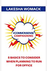 #CommonSense Campaigning: 5 Basics to Consider When Running for Office Kindle Edition