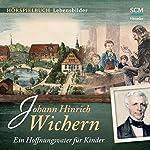 Johann Hinrich Wichern: Ein Hoffnungsvater für Kinder | Christian Mörken
