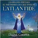 Les grands prêtres et prêtresses de l'âge d'Or de l'Atlantide : Enseignement et méditation   Livre audio Auteur(s) : Diana Cooper Narrateur(s) : Catherine De Sève