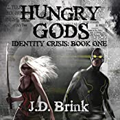 Hungry Gods: Identity Crisis, Volume 1 | J. D. Brink